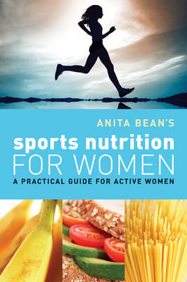 Anita Bean's Sports Nutrition for Women: A Practical Guide for Active Women (BOK)