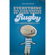 Everything You Ever Wanted to Know About Rugby But Were Too (BOK)