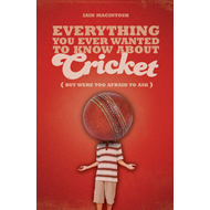 Everything You Ever Wanted to Know About Cricket But Were Too Afraid to Ask (BOK)