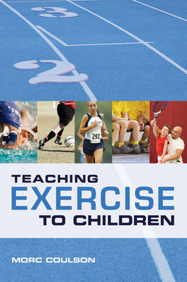 Teaching Exercise to Children: A Complete Guide to Theory and Practice (BOK)