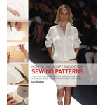 How to Use, Adapt and Design Sewing Patterns: From Shop-bought Patterns to Drafting Your Own: A Complete Guide to Fashion Sewing with Confidence (BOK)