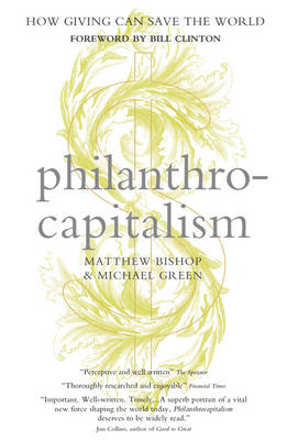 Philanthrocapitalism: How Giving Can Save the World (BOK)