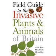 Field Guide to Invasive Plants and Animals in Britain (BOK)