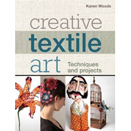 Creative Textile Art: Techniques and Projects (BOK)