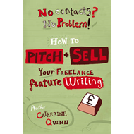 No Contacts? No Problem! How to Pitch and Sell a Freelance F (BOK)