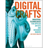 Digital Crafts: Industrial Technologies for Applied Artists and Designer Makers (BOK)