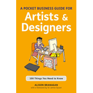 A Pocket Business Guide for Artists and Designers: 100 Things You Need to Know (BOK)