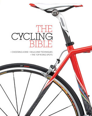 The Cycling Bible: The Complete Guide for All Cyclists from Novice to Expert (BOK)