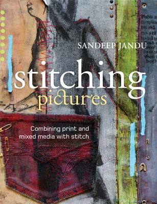 Stitching Pictures: Combining Print and Mixed Media with Stitch (BOK)