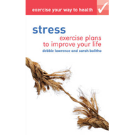 Exercise Your Way to Health: Stress: Exercise Plans to Improve Your Life (BOK)