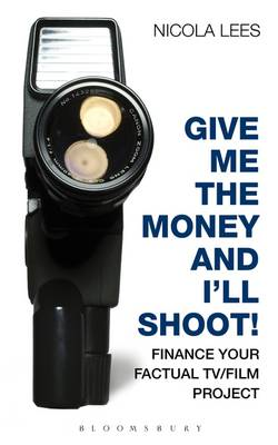 Give Me the Money and I'll Shoot!: Finance Your Factual TV/Film Project (BOK)