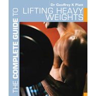 The Complete Guide to Lifting Heavy Weights (BOK)