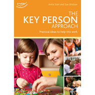 The Key Person Approach: How to Support Effective Practice in Your Setting (BOK)
