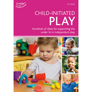 Child-initiated Play: Hundreds of Ideas for Supporting the Under 3s in Making Their Own Choices (BOK)
