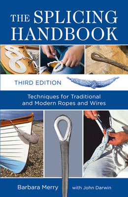 The Splicing Handbook: Techniques for Traditional and Modern Ropes and Wires (BOK)