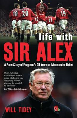 Life with Sir Alex: A Fan's Story of Ferguson's 25 Years at Manchester United (BOK)