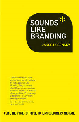Sounds Like Branding: Use the Power of Music to Turn Customers into Fans (BOK)