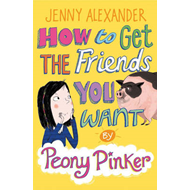 How to Get the Friends You Want by Peony Pinker (BOK)