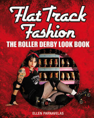 Flat Track Fashion: The Roller Derby Look Book (BOK)