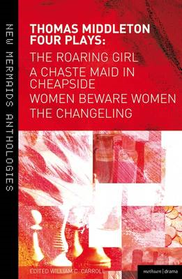 Thomas Middleton: Four Plays: Women Beware Women, The Changeling, The Roaring Girl and A Chaste Maid (BOK)