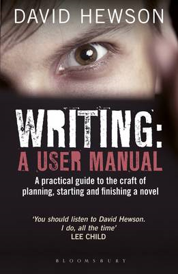 Writing: A User Manual: A Practical Guide to Planning, Starting and Finishing a Novel (BOK)