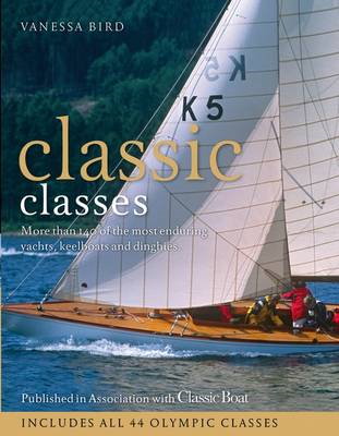 Classic Classes: More Than 140 of the Most Enduring Yachts, Keelboats and Dinghies (BOK)
