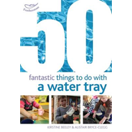 50 Fantastic things to do with a water tray (BOK)
