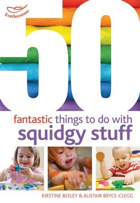 50 Fantastic things to do with squidgy stuff (BOK)