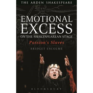 Emotional Excess on the Shakespearean Stage: Passion's Slaves (BOK)