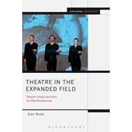 Theatre in the Expanded Field: Seven Approaches to Performance (BOK)