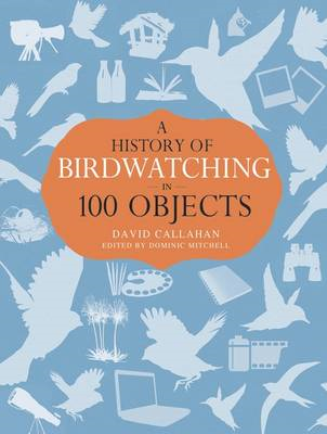 History of Birdwatching in 100 Objects (BOK)