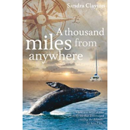 A Thousand Miles from Anywhere: The Claytons Cross the Atlantic and Sail the Caribbean on the Third (BOK)