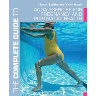 The Complete Guide to Aqua Exercise for Pregnancy and Postnatal Health (BOK)