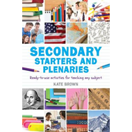 Secondary Starters and Plenaries: Ready-to-use Activities for Teaching Any Subject (BOK)