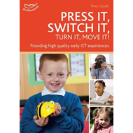 Press it, Switch it, Turn it, Move It!: Using ICT in the Early Years (BOK)