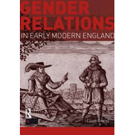 Gender Relations in Early Modern England (BOK)