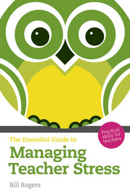 Essential Guide to Managing Teacher Stress (BOK)