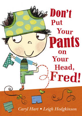 Don't Put Your Pants on Your Head, Fred! (BOK)