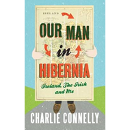 Our Man in Hibernia: Ireland, the Irish and Me (BOK)