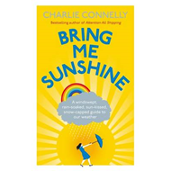 Bring Me Sunshine: A Windswept, Rain-soaked, Sun-kissed, Snow-capped Guide to Our Weather (BOK)