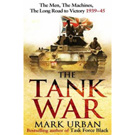 The Tank War: The Men, the Machines, and the Long Road to Victory (BOK)