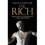 The Rich: From Slaves to Super-Yachts: A 2,000-Year History (BOK)