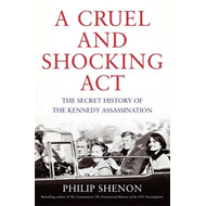 A Cruel and Shocking Act: The Secret History of the Kennedy Assassination (BOK)