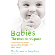 Babies: The Mumsnet Guide: A Million Mums' Trade Secrets (BOK)