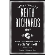 What Would Keith Richards Do?: Daily Affirmations with a Rock and Roll Survivor (BOK)