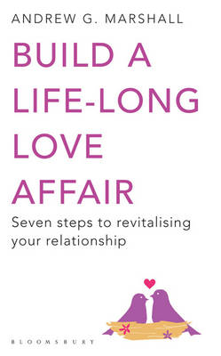 Build a Life-Long Love Affair: Seven Steps to Revitalising Your Relationship (BOK)