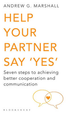 Help Your Partner Say 'Yes': Seven Steps to Achieving Better Cooperation and Communication (BOK)