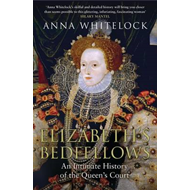 Elizabeth's Bedfellows: An Intimate History of the Queen's Court (BOK)