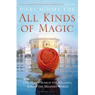 All Kinds of Magic: One Man's Search for Meaning Across the Modern World (BOK)