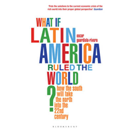 What If Latin America Ruled the World? (BOK)